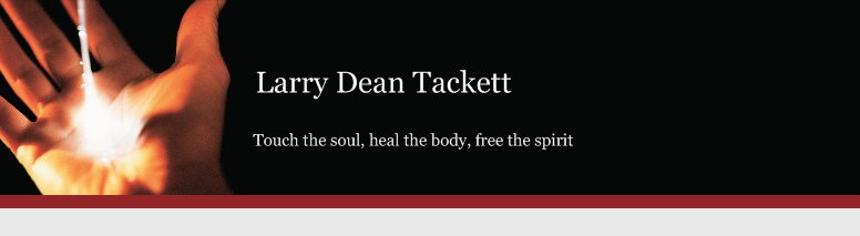 Larry Dean Tackett - Touch the soul, heal the body, free the spirit